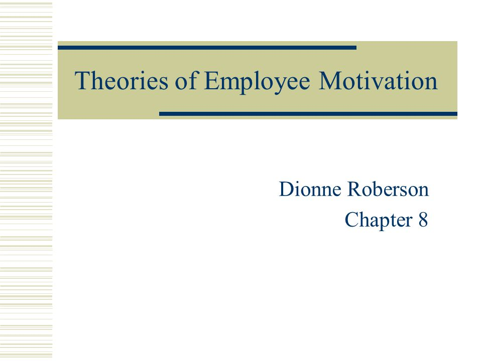 Theories of Employee Motivation Dionne Roberson Chapter 8