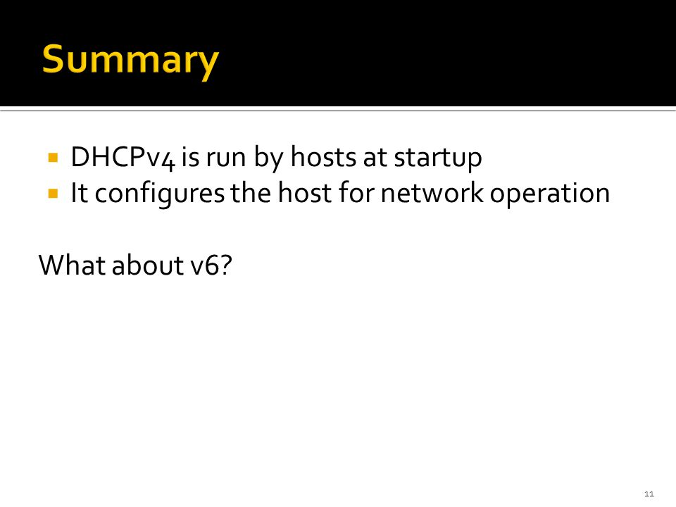  DHCPv4 is run by hosts at startup  It configures the host for network operation What about v6.