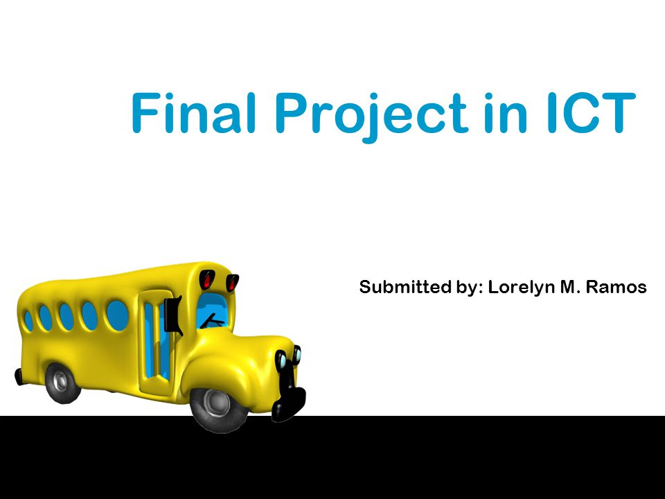 Final Project in ICT Submitted by: Lorelyn M. Ramos