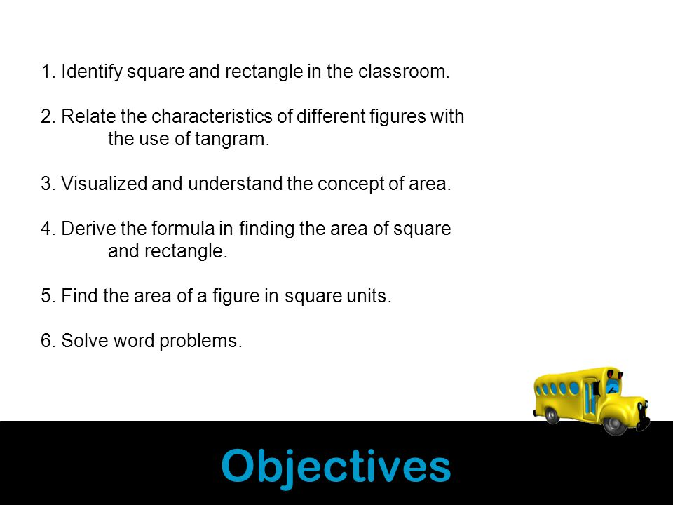 Objectives 1. Identify square and rectangle in the classroom.