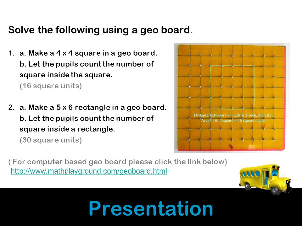 Presentation Solve the following using a geo board.