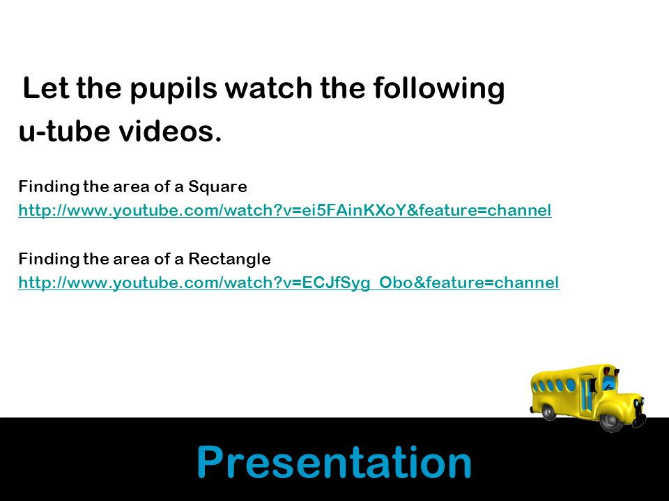 Presentation Let the pupils watch the following u-tube videos.