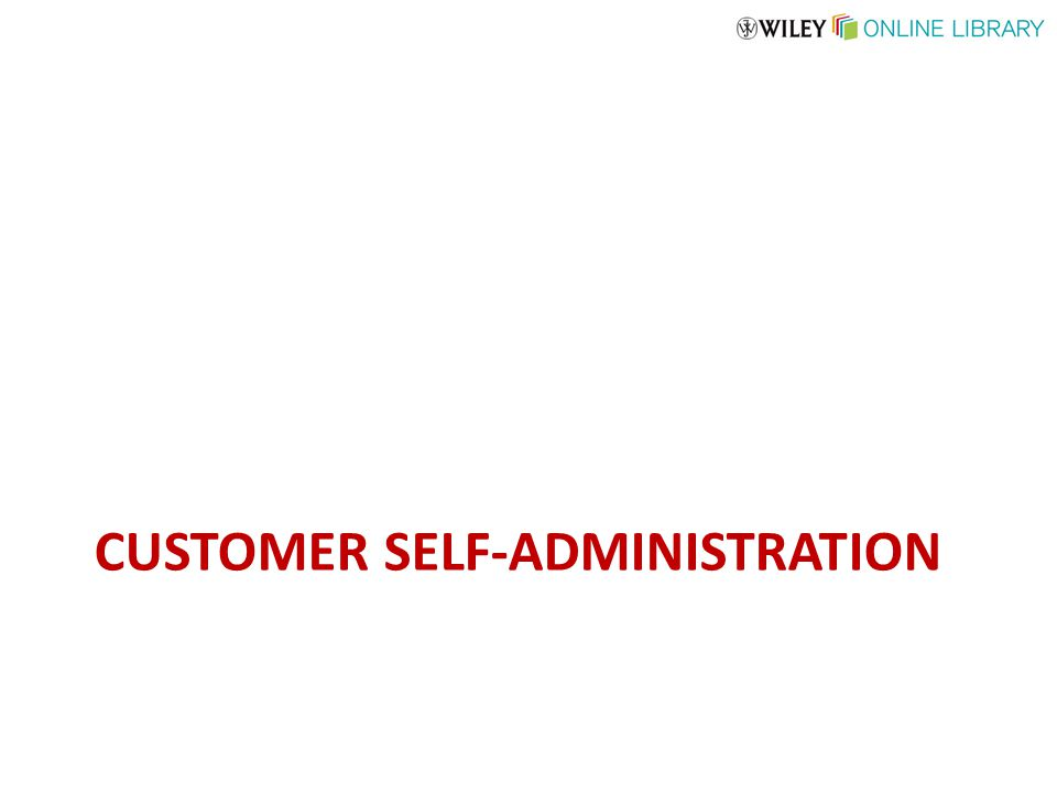 CUSTOMER SELF-ADMINISTRATION