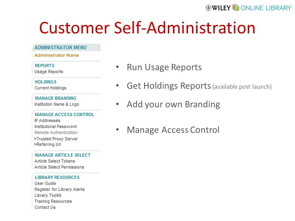 Customer Self-Administration Run Usage Reports Get Holdings Reports (available post launch) Add your own Branding Manage Access Control