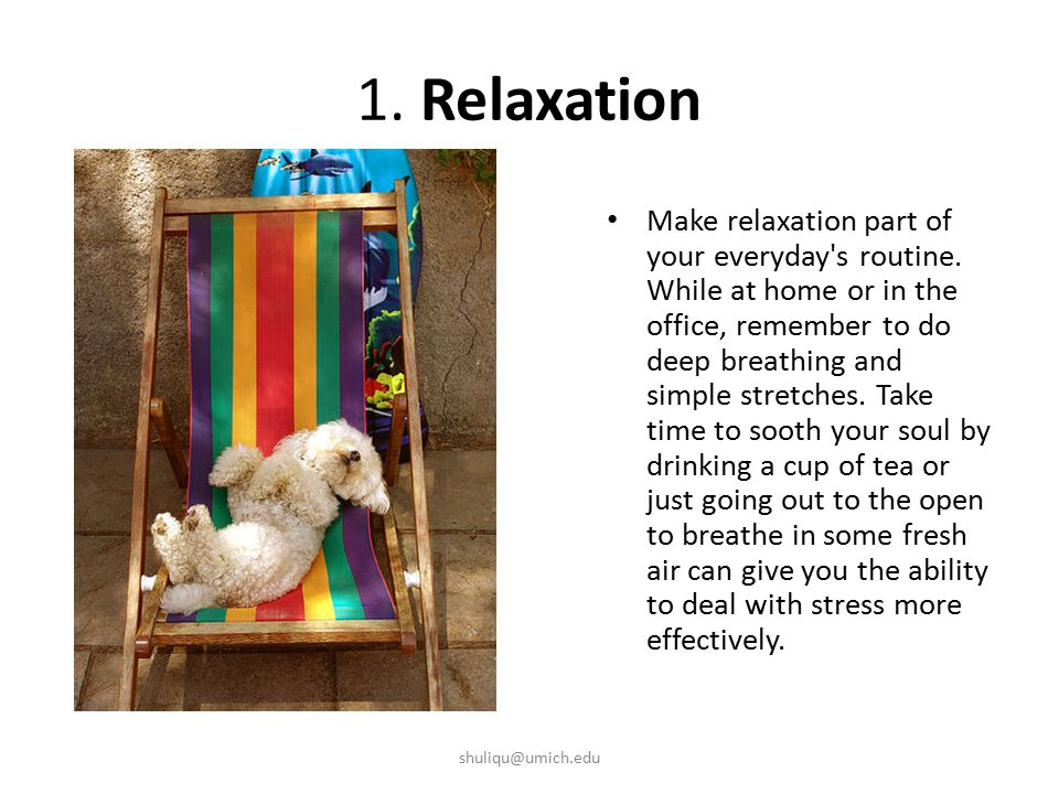 1. Relaxation Make relaxation part of your everyday s routine.