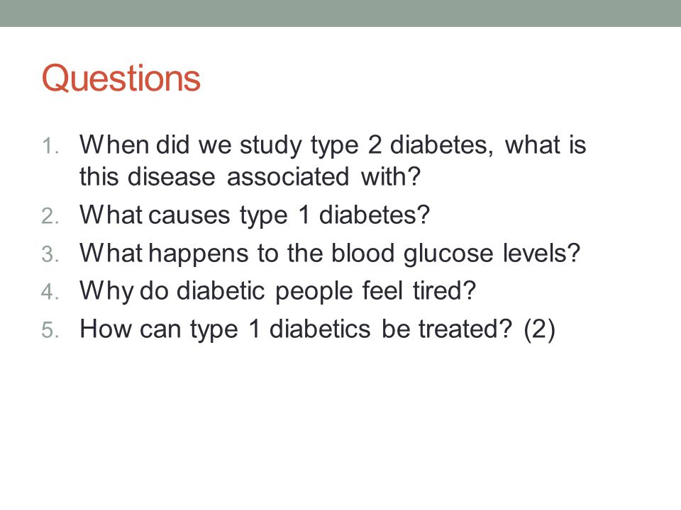 1. When did we study type 2 diabetes, what is this disease associated with.
