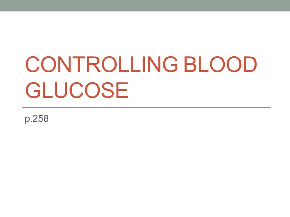 CONTROLLING BLOOD GLUCOSE p.258