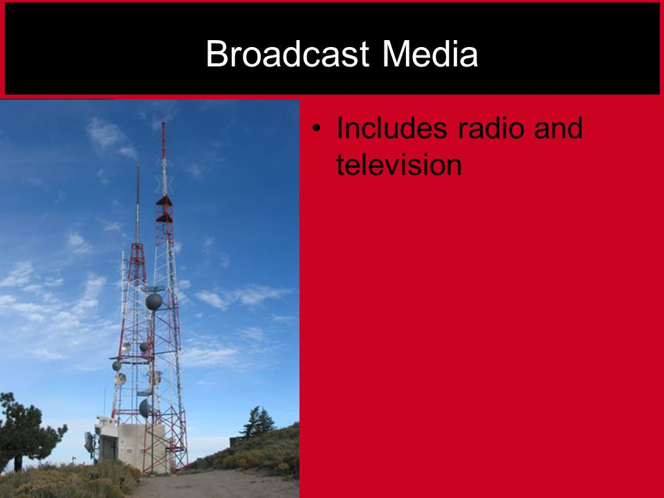 Broadcast Media Includes radio and television
