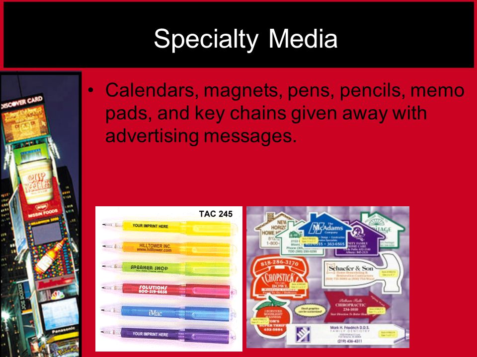 Specialty Media Calendars, magnets, pens, pencils, memo pads, and key chains given away with advertising messages.