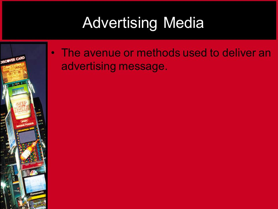 Advertising Media The avenue or methods used to deliver an advertising message.