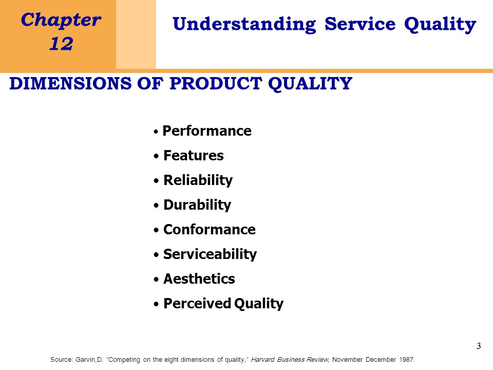 3 Chapter 12 Understanding Service Quality 3 DIMENSIONS OF PRODUCT QUALITY Performance Features Reliability Durability Conformance Serviceability Aesthetics Perceived Quality Source: Garvin,D.