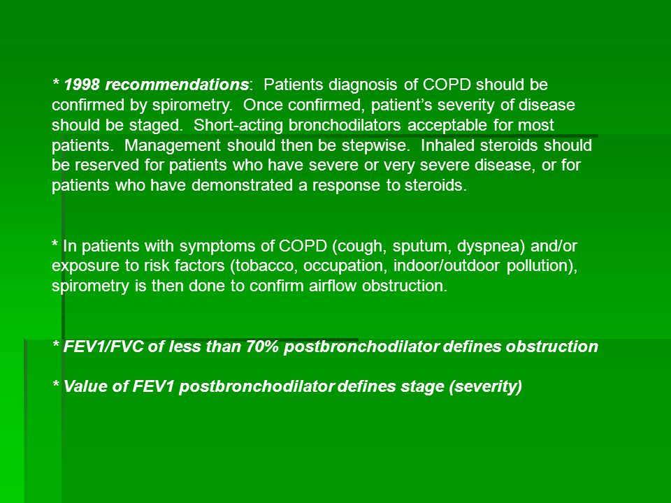 * 1998 recommendations: Patients diagnosis of COPD should be confirmed by spirometry.