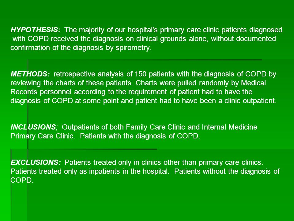HYPOTHESIS: The majority of our hospital's primary care clinic patients diagnosed with COPD received the diagnosis on clinical grounds alone, without documented confirmation of the diagnosis by spirometry.