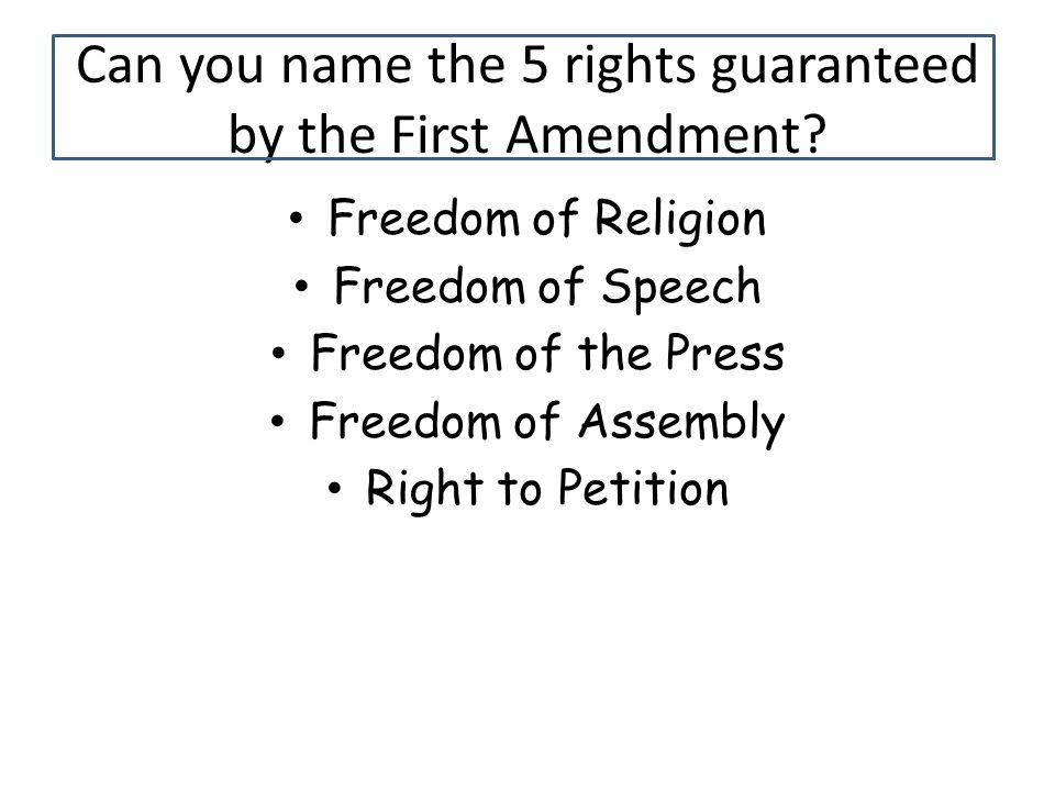 Can you name the 5 rights guaranteed by the First Amendment.
