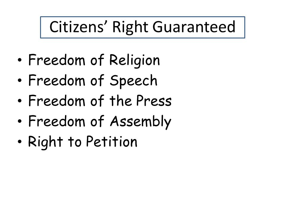 Citizens' Right Guaranteed Freedom of Religion Freedom of Speech Freedom of the Press Freedom of Assembly Right to Petition