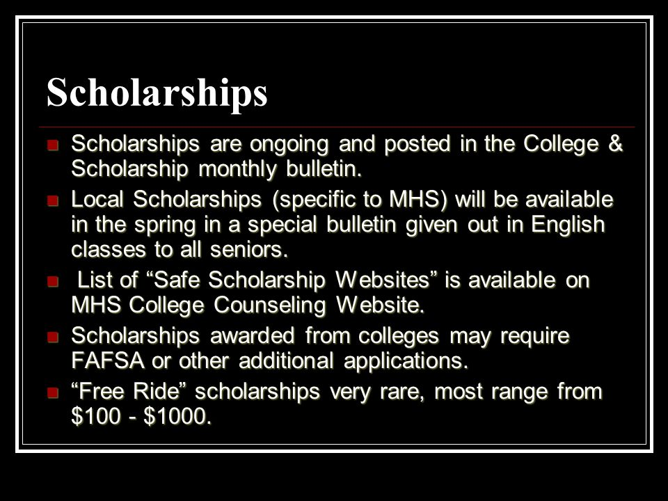 Scholarships Scholarships are ongoing and posted in the College & Scholarship monthly bulletin.
