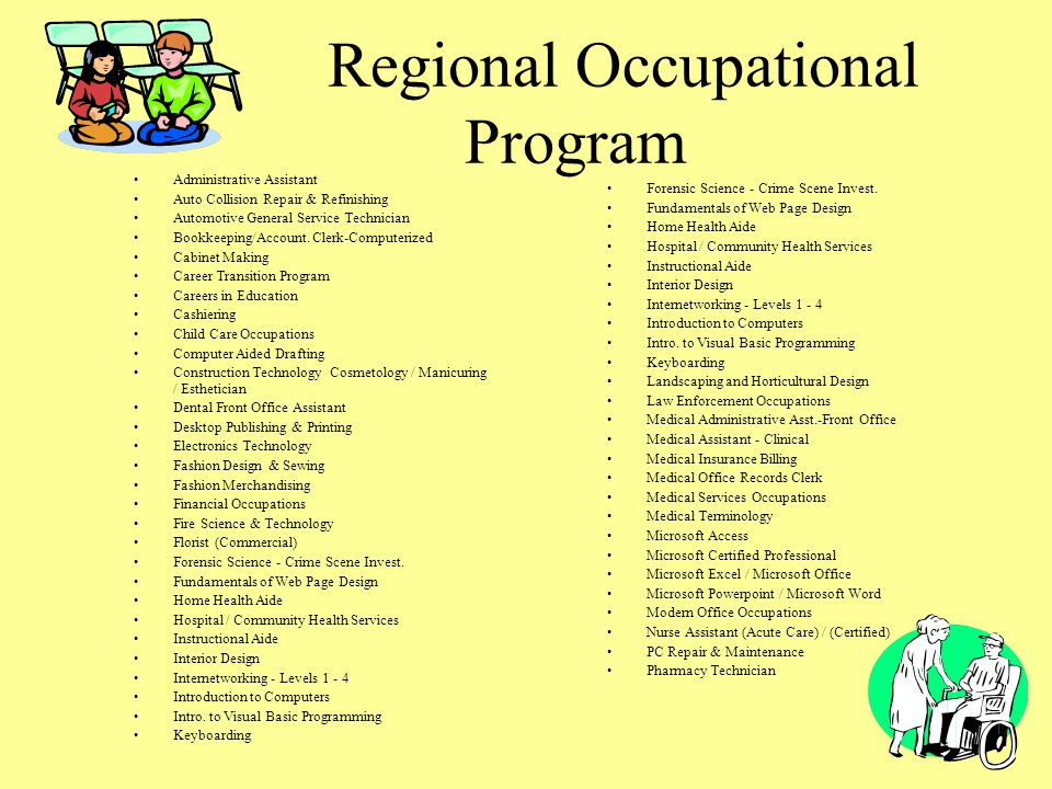 Regional Occupational Program Offers vocational training for high school students and adults No cost for High School Students And minimum fee for adults Articulation Agreement