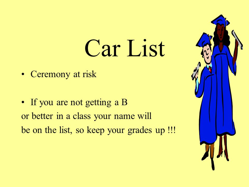 GRADUATION DAY ARE YOU READY. Keep your grades up.