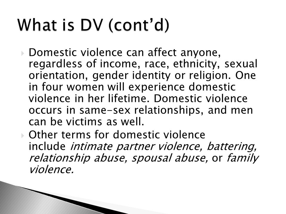  Domestic violence can affect anyone, regardless of income, race, ethnicity, sexual orientation, gender identity or religion.