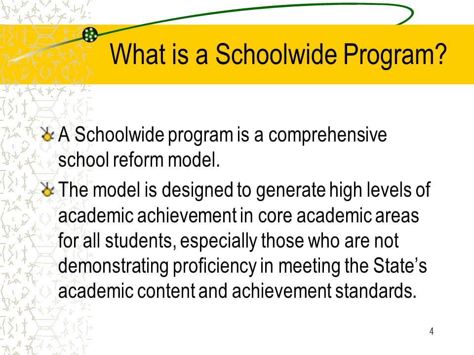 4 What is a Schoolwide Program. A Schoolwide program is a comprehensive school reform model.
