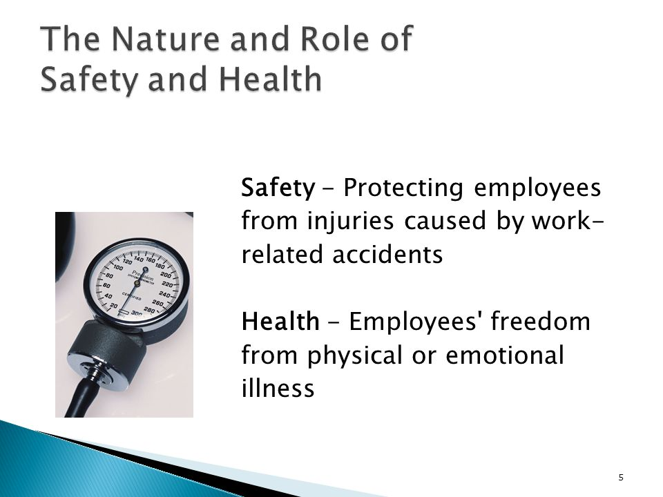 Safety - Protecting employees from injuries caused by work- related accidents Health - Employees freedom from physical or emotional illness 5