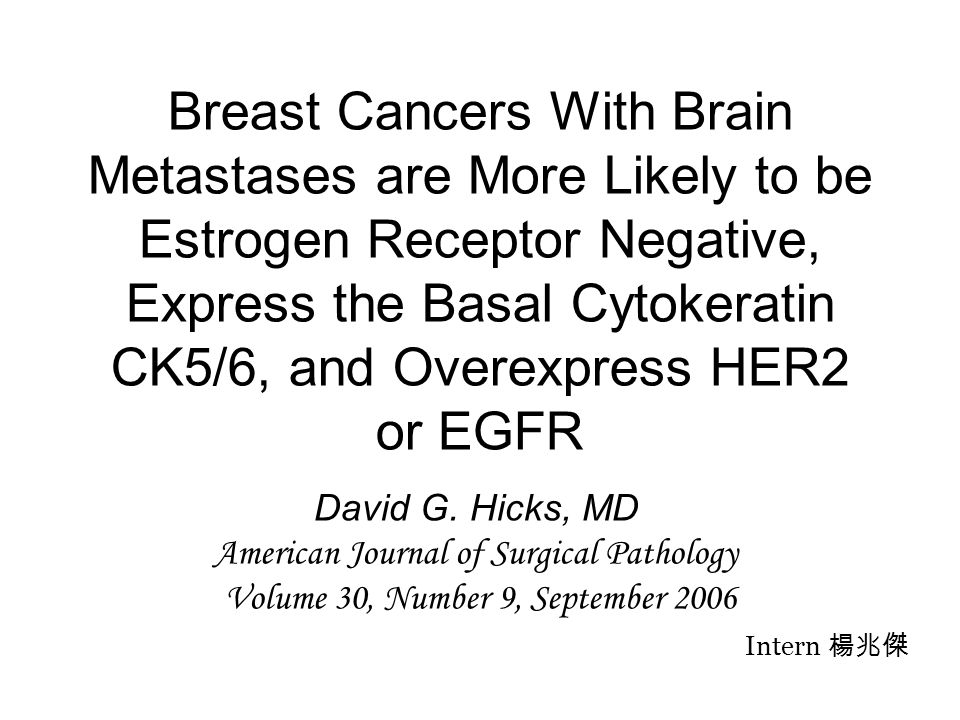Breast Cancers With Brain Metastases are More Likely to be Estrogen Receptor Negative, Express the Basal Cytokeratin CK5/6, and Overexpress HER2 or EGFR David G.