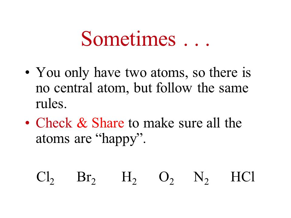 Sometimes... You only have two atoms, so there is no central atom, but follow the same rules.