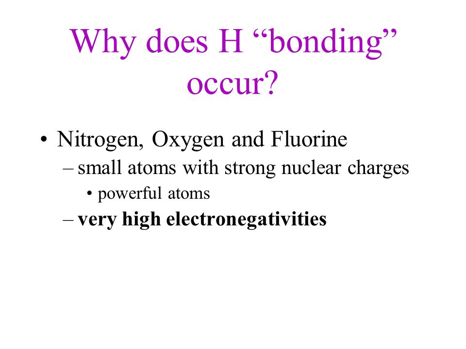 Why does H bonding occur.