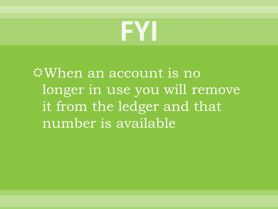  When an account is no longer in use you will remove it from the ledger and that number is available