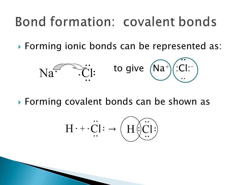  Forming ionic bonds can be represented as:.. to give Na + :Cl: -..