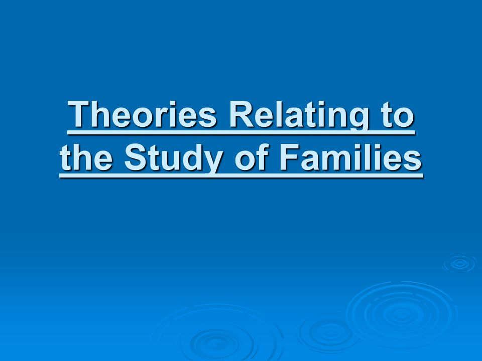 Theories Relating to the Study of Families
