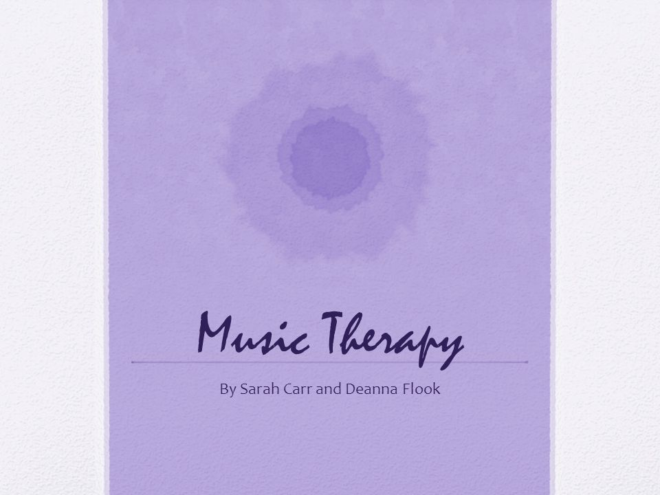 Music Therapy By Sarah Carr and Deanna Flook