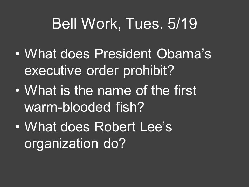 Bell Work, Tues. 5/19 What does President Obama's executive order prohibit.