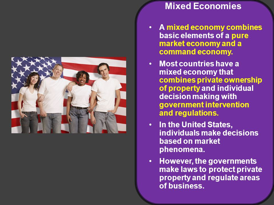 Mixed Economies A mixed economy combines basic elements of a pure market economy and a command economy.