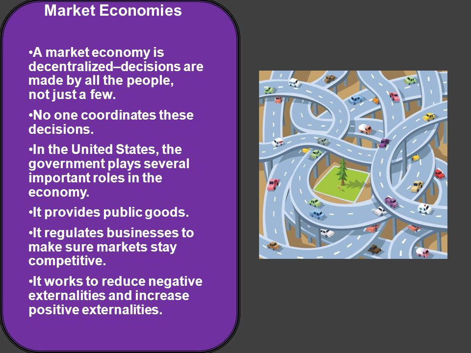 Market Economies A market economy is decentralized–decisions are made by all the people, not just a few.