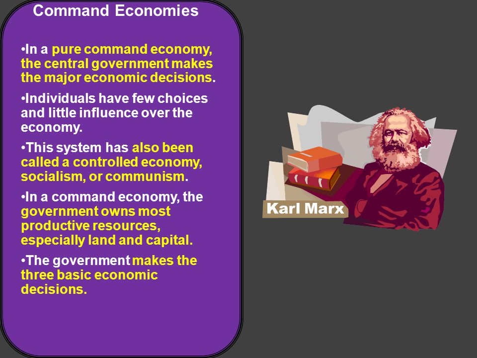 Command Economies In a pure command economy, the central government makes the major economic decisions.