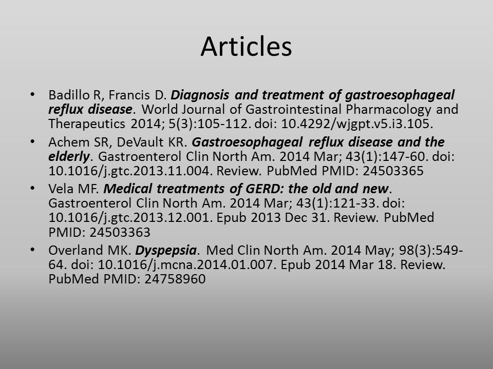 Articles Badillo R, Francis D. Diagnosis and treatment of gastroesophageal reflux disease.