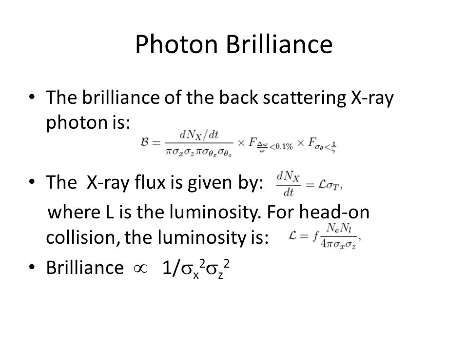 Photon Brilliance The brilliance of the back scattering X-ray photon is: The X-ray flux is given by: where L is the luminosity.