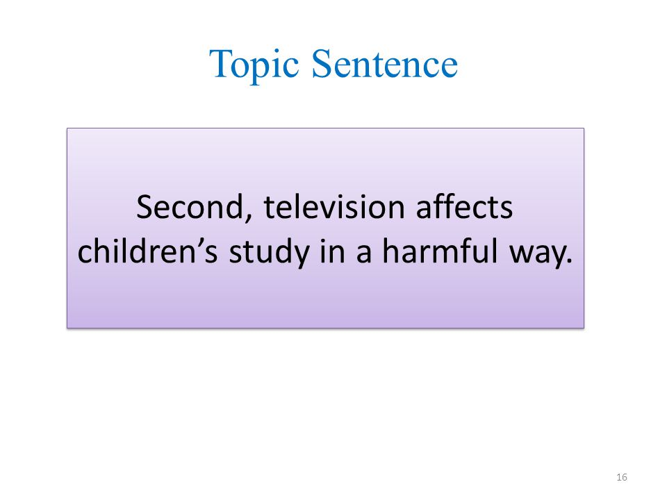 Topic Sentence Second, television affects children's study in a harmful way.