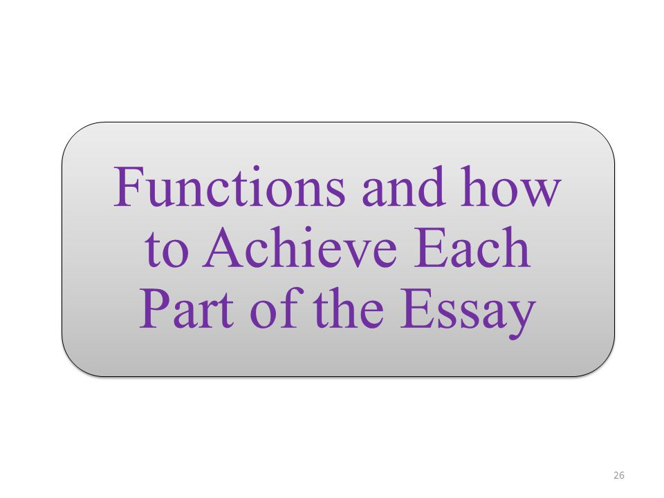 Functions and how to Achieve Each Part of the Essay 26