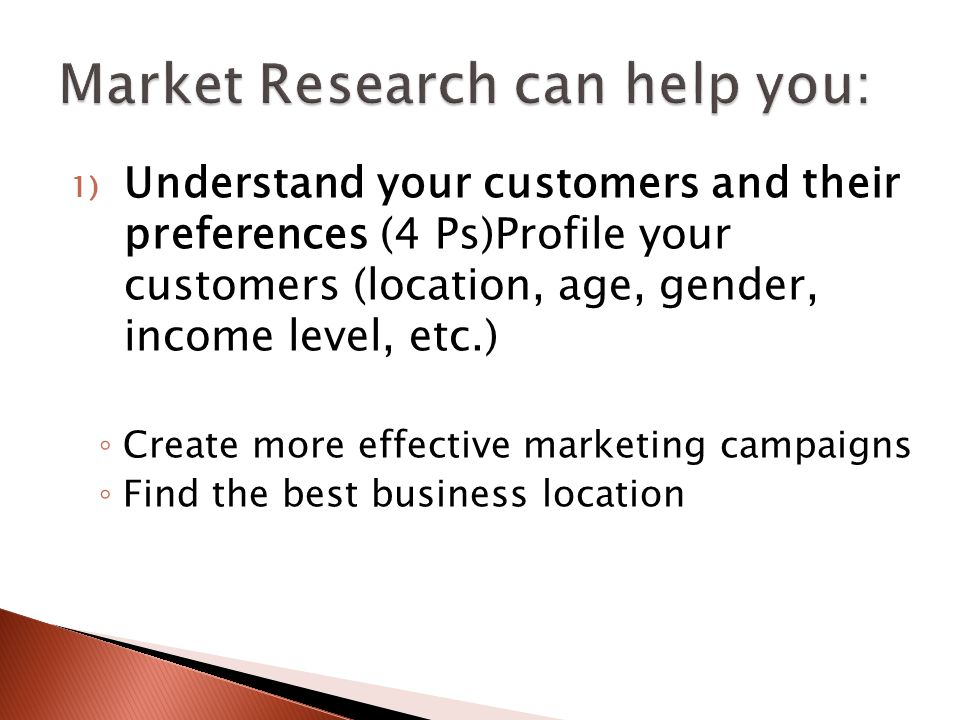 1) Understand your customers and their preferences (4 Ps)Profile your customers (location, age, gender, income level, etc.) ◦ Create more effective marketing campaigns ◦ Find the best business location