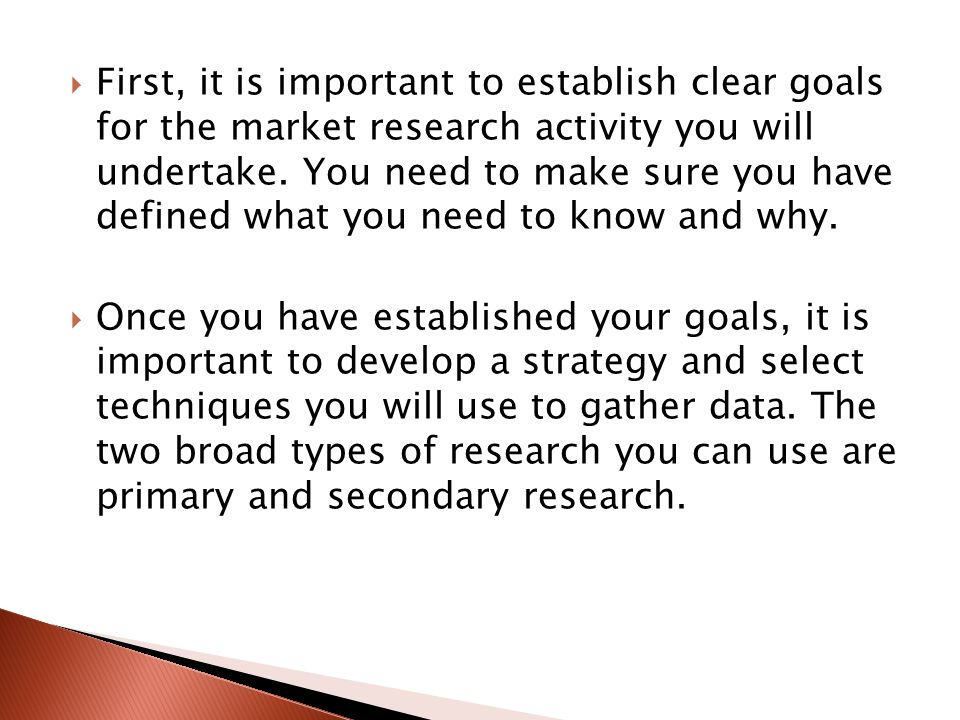  First, it is important to establish clear goals for the market research activity you will undertake.
