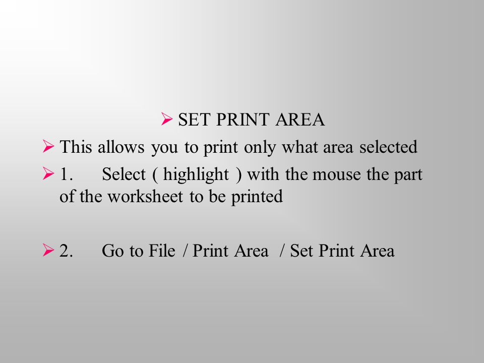  SET PRINT AREA  This allows you to print only what area selected  1.