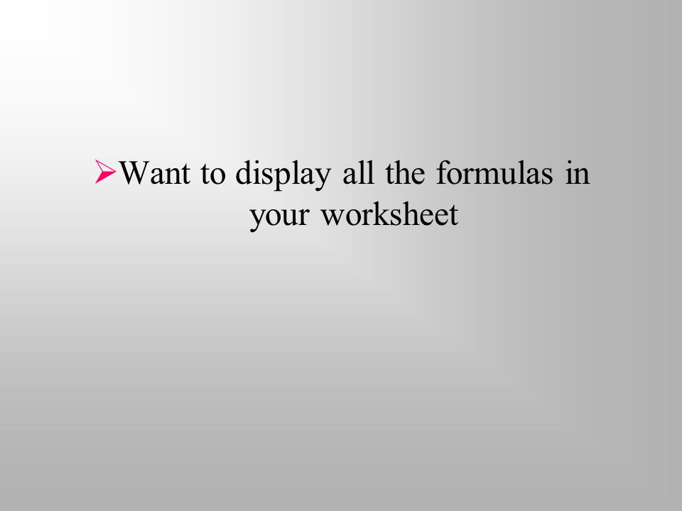  Want to display all the formulas in your worksheet