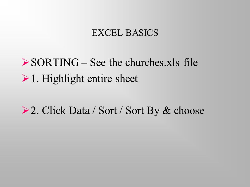 EXCEL BASICS  SORTING – See the churches.xls file  1.