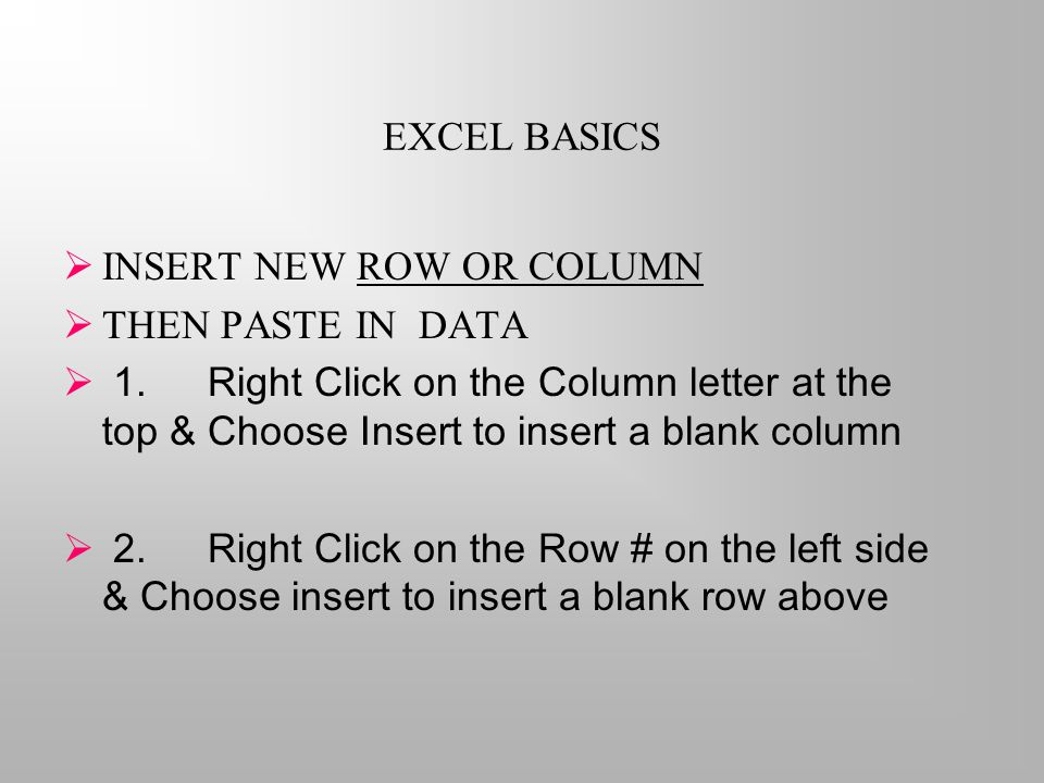 EXCEL BASICS  INSERT NEW ROW OR COLUMN  THEN PASTE IN DATA  1.