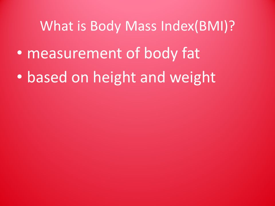What is Body Mass Index(BMI) measurement of body fat based on height and weight