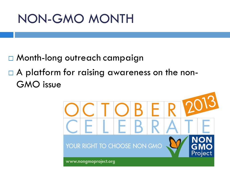 NON-GMO MONTH  Month-long outreach campaign  A platform for raising awareness on the non- GMO issue