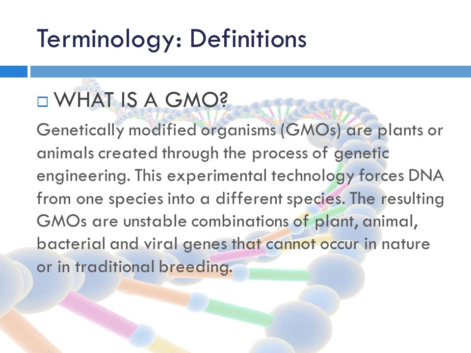 Terminology: Definitions  WHAT IS A GMO.