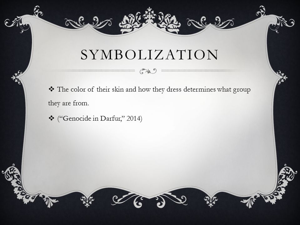 SYMBOLIZATION  The color of their skin and how they dress determines what group they are from.